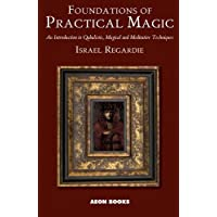 Foundations of Practical Magic: An Introduction to Qabalistic, Magical and Meditative Techniques