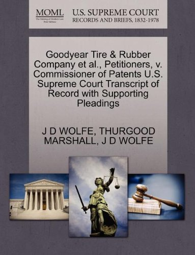 Goodyear Tire   Rubber Company Et Al   Petitioners  V  Commissioner Of Patents U S  Supreme Court Transcript Of Record With Supporting Pleadings
