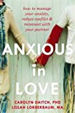 Anxious in Love: How to Manage Your Anxiety, Reduce Conflict and Reconnect with Your Partner