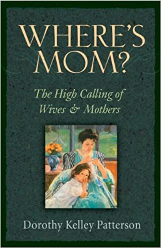 Read Where's Mom?: The High Calling of Wives and Mothers PDF, azw (Kindle), ePub