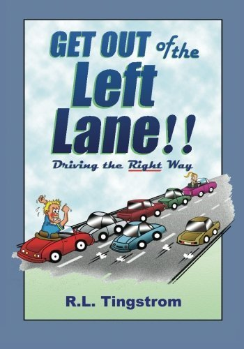 Get Out of the Left Lane!!: Driving the Right Way by R.L. Tingstrom (2013-04-28)