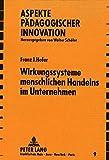 Wirkungssysteme menschlichen Handelns im Unternehmen: Ein aktueller Problemaufriss zum pädagogischen Prozessgeschehen einer dynamischen ... pädagogischer Innovation) (German Edition)