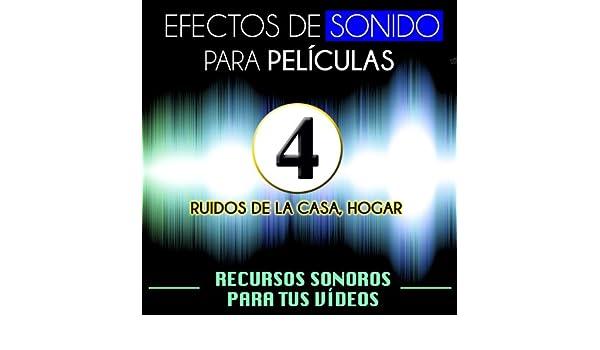 Efectos de Sonido para Películas. Recursos Sonoros para Tus Videos Vol. 4 Ruidos de la Casa Hogar by Archivo Sonoro de Televisión on Amazon Music - Amazon. ...