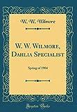 Amazon / Forgotten Books: W. w. Wilmore, Dahlia Specialist Spring of 1904 Classic Reprint (W W Wilmore)