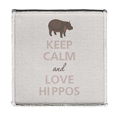 Love Hippos (Keep Calm AND LOVE HIPPOS HIPPOPOTAMUS - Iron on 4x4 inch Embroidered Edge Patch Applique)