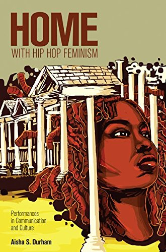 Home with Hip Hop Feminism: Performances in Communication and Culture (Intersections in Communications and Culture) by Peter Lang,International Academic Publishers