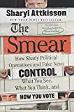 The Smear: How Shady Political Operatives and Fake News Control What You See, What You Think, and How You Vote
