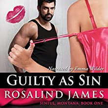 Guilty as Sin: Sinful, Montana, Book 1 Audiobook by Rosalind James Narrated by Emma Wilder