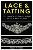 Lace & Tatting: 1-2-3 Quick Beginner's Guide to Lace & Tatting