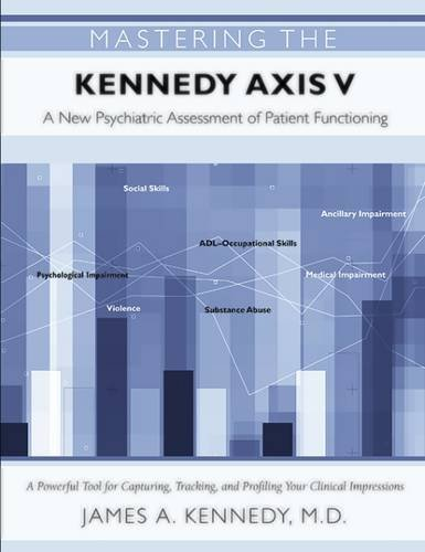 Mastering the Kennedy Axis V: A New Psychiatric Assessment of Patient Functioning (Vol 5)