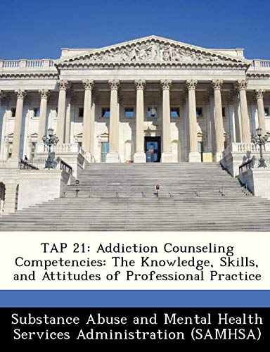 TAP 21: Addiction Counseling Competencies: The Knowledge, Skills, and Attitudes of Professional Practice