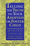 img - for Telling the Truth to Your Adopted or Foster Child: Making Sense of the Past by Betsy Keefer (2000-07-30) book / textbook / text book