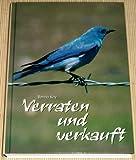 Verraten und verkauft: Zeitzeugnis aus Deutschland Ost + West