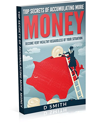 Money Top Secrets Of Accumulating More Money Become Very Wealthy Regardless Of Your Situation Epub