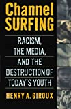 Channel Surfing: Racism, the Media, and the Destruction of Today's Youth Paperback September 15, 1998