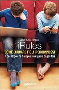 iRules. Come educare figli iperconnessi - Janell Burley ...