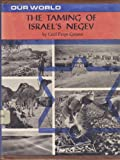 Our World; the Taming of Israel's Negev, Cecil Paige Golann, 0671323539