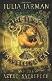 The Time-Travelling Cat and the Aztec Sacrifice, Julia Jarman, 1842705164
