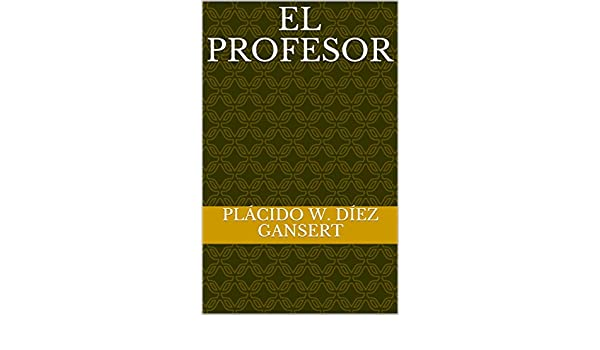 Amazon.com: El Profesor (Drama contemporáneo nº 1) (Spanish Edition) eBook: Plácido W. Díez Gansert: Kindle Store