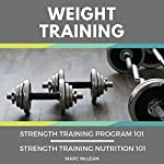 Weight Training: 2 Books Bundle: Strength Training Program 101 & Strength Training Nutrition 101 | Marc McLean