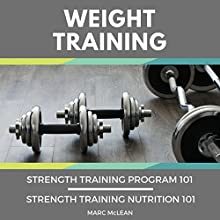 Weight Training: 2 Books Bundle: Strength Training Program 101 & Strength Training Nutrition 101 Audiobook by Marc McLean Narrated by Evan Schmitt
