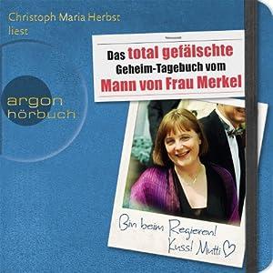Das total gefälschte Geheim-Tagebuch vom Mann von Frau Merkel Hörbuch