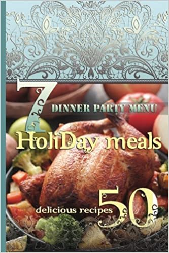 Amazon Com Holiday Meals 7 Dinner Party Menus 50 Delicious Recipes Salads Desserts Meat Fish Side Dishes Smoothies Casseroles Appetizers 9781540600165 Brown Lisa Books