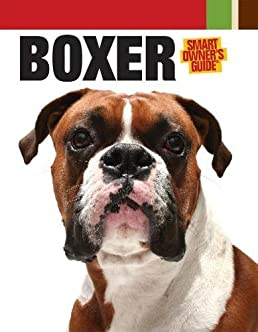 boxer smart owner s guide dog fancy magazine 0828182876509 rh amazon com The Word Boxer Boxing Dog Boxer