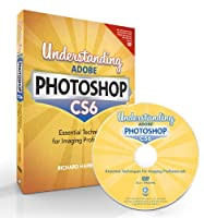 Understanding Adobe Photoshop CS6: The Essential Techniques for Imaging Professionals Front Cover
