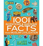 [1001 Inventions and Awesome Facts from Muslim Civilization] (By: National Geographic) [published: January