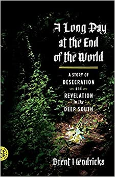 A Long Day at the End of the World by Brent Hendricks (2013-03-12)