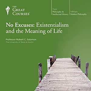 No Excuses: Existentialism and the Meaning of Life Lecture