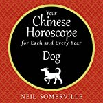 Your Chinese Horoscope for Each and Every Year - Dog | Neil Somerville