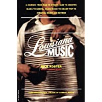 Louisiana Music: A Journey From R&b To Zydeco, Jazz To Country, Blues To Gospel, Cajun Music To Swamp Pop To Carnival Music And Beyond