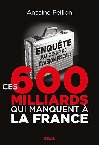 Ces 600 milliards qui manquent à la France. Enquête au coeur de l'évasion fiscale: Enquête au coeur de l'évasion fiscale (HISTOIRE) (French Edition)