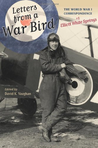 Download Letters from a War Bird: The World War I Correspondence of Elliot White Springs pdf