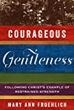 Courageous Gentleness, Mary Ann Froehlich, 1572938196