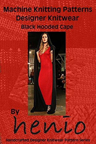 Machine Knitting Pattern: Designer Knitwear: Black Hooded Cape (henio Handcrafted Designer Knitwear Single Pattern Series Book 1)