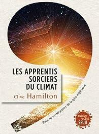 Les apprentis sorciers du climat : Raisons et déraisons de la géo-ingénierie par Clive Hamilton