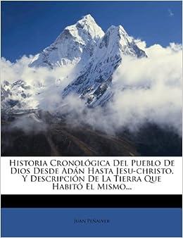 Historia Cronológica Del Pueblo De Dios Desde Adán Hasta Jesu-christo, Y Descripción De La Tierra Que Habitó El Mismo...