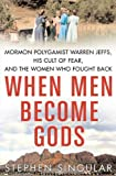 Front cover for the book When Men Become Gods: Mormon Polygamist Warren Jeffs, His Cult of Fear, and the Women Who Fought Back by Stephen Singular