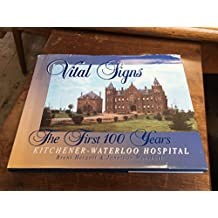 Vital Signs : The First 100 Years, Kitchener-Waterloo Hospital