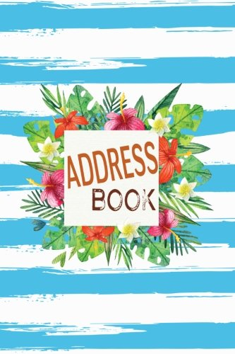 Address Book: Flowers in Watercolor Address Book For Contacts, Addresses, Phone Numbers, Emails Social & Birthday. Alphabetical Organizer Notebook Journal (Address Phone Book) (Volume 15) PDF ePub fb2 ebook