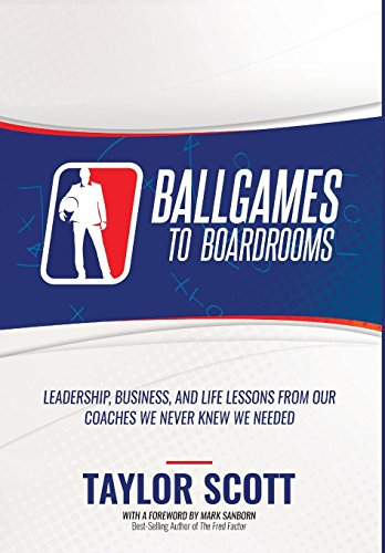 BALLGAMES TO BOARDROOMS: Leadership, Business, and Life Lessons From Our Coaches We Never Knew We Needed (Leadership Board Games)