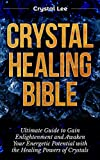 Crystal Healing Bible: Ultimate Guide to Gain