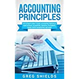 Accounting Principles: The Ultimate Guide to Basic Accounting Principles, GAAP, Accrual Accounting, Financial Statements, Double Entry Bookkeeping and More