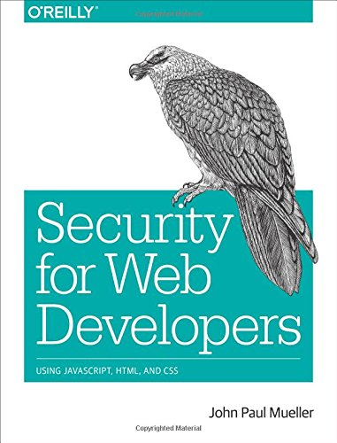 Security for Web Developers: Using JavaScript, HTML, and CSS by O REILLY