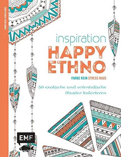 Inspiration Happy Ethno: 50 exotische und orientalische Muster kolorieren (Farbe rein – Stress raus)
