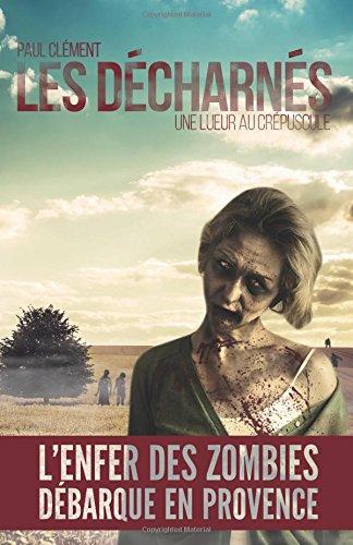 Les Décharnés: Une lueur au crépuscule Broché – 29 novembre 2015 Paul Clément 1516971647 FICTION / Horror Fiction - Science Fiction