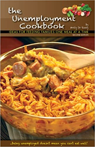 The Unemployment Cookbook, Second Edition: Ideas for Feeding Families One Meal at a Time
